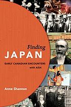 Finding Japan : early Canadian encounters with Asia