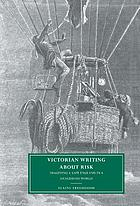 Victorian writing about risk : imagining a safe England in a dangerous world