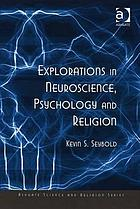 Explorations in neuroscience, psychology, and religion