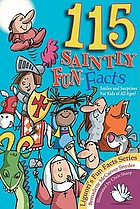 115 saintly fun facts : daring deeds, heroic happenings, srendipitous surprises for kids of all ages