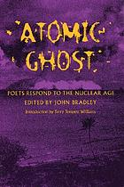 Atomic ghost : poets respond to the nuclear age