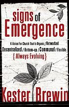 Signs of emergence : a vision for church that is organic/networked/decentralized/bottom- up/communal/flexible/always evolving