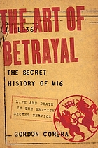 The art of betrayal : the secret history of MI6