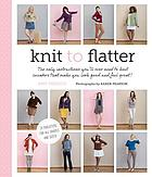 Knit to flatter : the only instructions you'll ever need to knit sweaters that make you look good and feel great!