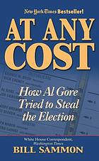 At any cost : how Al Gore tried to steal the election