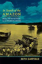 In search of the Amazon : Brazil, the United States, and the nature of a region