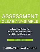 Assessment clear and simple : a practical guide for institutions, departments, and general education