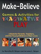 Make-believe : games and activities for imaginative play : a book for parents, teachers, and the young children in their lives