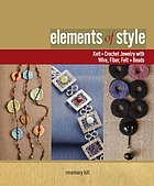 Elements of style : knit + crochet jewelry with wire, fiber, felt + beads