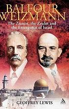 Balfour and Weizmann : the Zionist, the zealot and the emergence of Israel