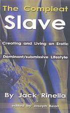 The compleat slave : creating and living an erotic dominant/submissive relationship