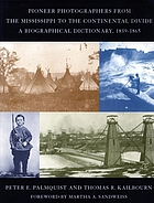 Pioneer photographers from the Mississippi to the Great Divide : a biographical dictionary, 1839-1865