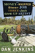 The money-whipped steer-job three-jack give-up artist : a novel