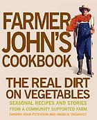 Farmer John's cookbook : the real dirt on vegetables