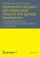 Experiential education and adolescents' personal and spiritual development : a mixed-method study in the secondary school context of Hong Kong