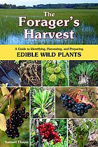 The forager's harvest : a guide to identifying, harvesting, and preparing edible wild plants