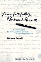 Yours faithfully, Bertrand Russell : a life long fight for peace, justice, and truth in letters to the editor