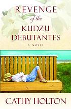 Revenge of the kudzu debutantes : a novel