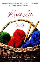 Knitlit too : stories from sheep to shawl-- and more writing about knitting