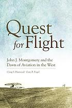 Quest for flight : John J. Montgomery and the dawn of aviation in the West