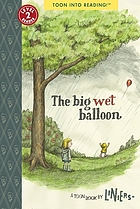 The big wet balloon : a Toon book