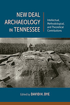 New Deal archaeology in Tennessee : intellectual, methodological, and theoretical contributions