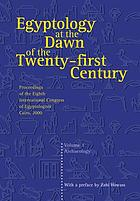 Egyptology at the dawn of the twenty-first century : proceedings of the Eighth International Congress of Egyptologists, Cairo, 2000 Vol. 1 Archaeology