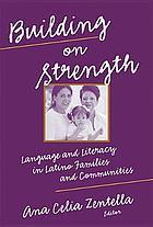Building on strength : language and literacy in Latino families and communities