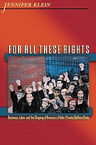 For all these rights : business, labor, and the shaping of America's public-private welfare state