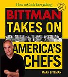 How to cook everything : Mark Bittman takes on America's chefs