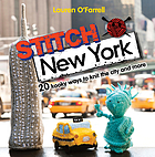 Stitch New York : 20 kooky ways to knit the city and more