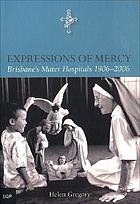 Expressions of mercy : Brisbane's Mater Hospitals 1906-2006