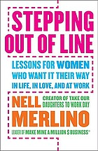 Stepping out of line : lessons for women who want it their way-- in life, in love, and at work