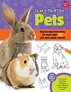 Learn to draw pets : step-by-step instructions for more than 25 cute and cuddly animals