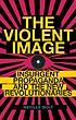 The violent image : insurgent propaganda and the new revolutionaries
