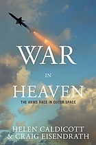 War in heaven : the arms race in outer space