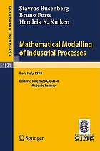Mathematical Modelling of Industrial Processes : Lectures given at the 3rd Session of the Centro Internazionale Matematico Estivo (C.I.M.E.) held in Bari, Italy, Sept. 24-29, 1990
