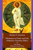 Wholeness of faith and life : Orthodox Christian ethics