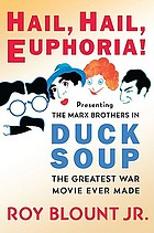Hail, hail, euphoria! : presenting the Marx Brothers in Duck soup, the greatest war movie ever made
