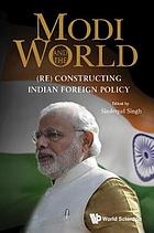 Modi and the World : (re) constructing Indian foreign policy