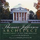 Thomas Jefferson, architect : the built legacy of our third president