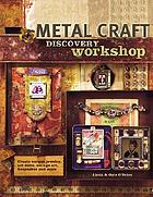 Metal craft discovery workshop : creating unique jewelry, art dolls, collage art, keepsakes and more!