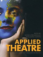 Applied Theatre : International Case Studies and Challenges for Practice.