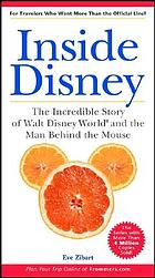Inside Disney : the incredible story of Walt Disney World and the man behind the mouse