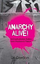 Anarchy alive! : anti-authoritarian politics from practice to theory