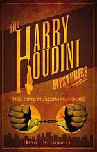The Harry Houdini mysteries. The dime museum murders