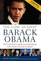 The case against Barack Obama : the unlikely rise and unexamined agenda of the media's favorite candidate