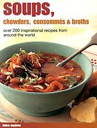Soups, chowders, consommes & broths : over 200 inspirational soups from around the world
