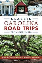 Classic Carolina road trips from Columbia : historic destinations and natural wonders