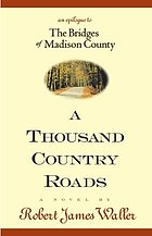 A thousand country roads : an epilogue to The bridges of Madison County